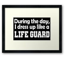 during the day i dress up like a life guard Framed Print