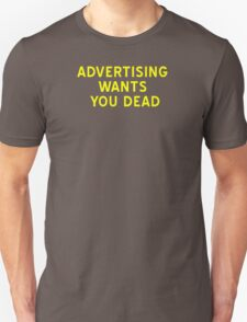 Advertising Wants You Dead Unisex T-Shirt