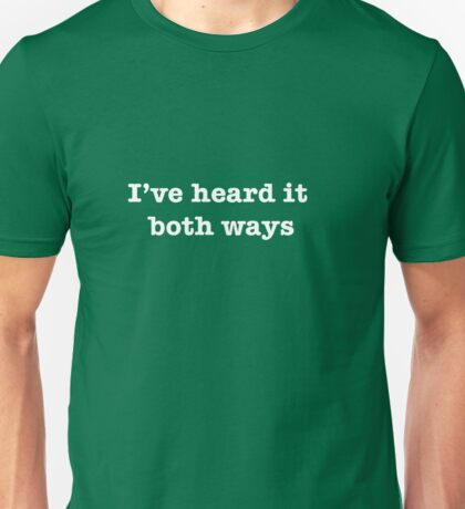 I've heard it both ways2 Unisex T-Shirt