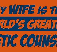 My Wife Is The World's Greatest GENETIC COUNSELOR by fancytees