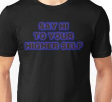 SAY HI TO YOUR HIGHER SELF Unisex T-Shirt