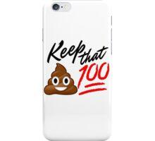 Keep that Sh*t 100! iPhone Case/Skin