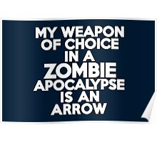 My weapon of choice in a Zombie Apocalypse is an arrow Poster