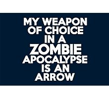 My weapon of choice in a Zombie Apocalypse is an arrow Photographic Print