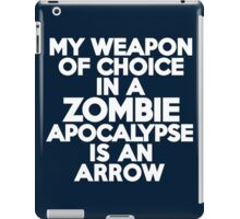 My weapon of choice in a Zombie Apocalypse is an arrow iPad Case/Skin