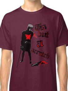 Tis but a scratch - Monty Python's - Black Knight Classic T-Shirt