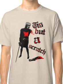 Tis but a scratch - Monty Python's - Black Knight Classic T-Shirt
