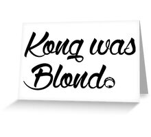 Kong was Blond Greeting Card
