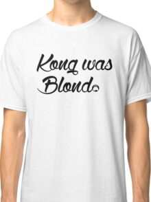 Kong was Blond Classic T-Shirt