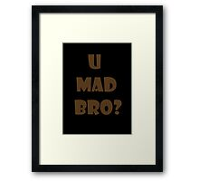 U Mad Bro? Framed Print