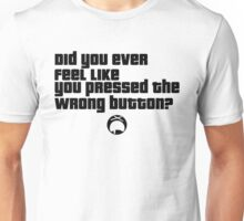 Did you ever feel like you pressed the wrong button? Unisex T-Shirt