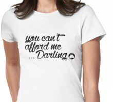 You can't afford me Darling Womens Fitted T-Shirt