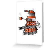 Dalek - Recaffeinate! Greeting Card