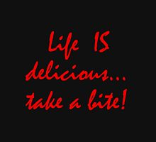Life is Delicious... take a bite! Womens T-Shirt
