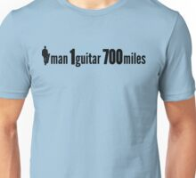 1 man 1 guitar 700 miles Unisex T-Shirt