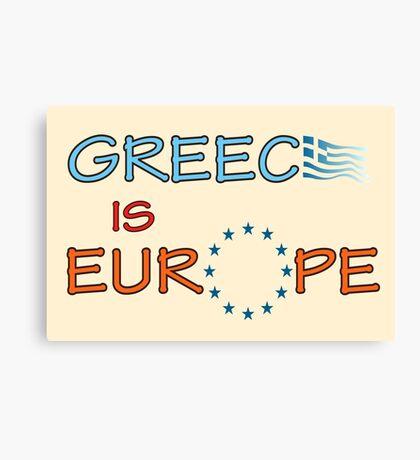 """Greece is Europe"" slogan Canvas Print"