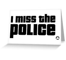 I miss the Police Greeting Card