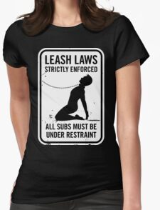 Leash Laws Strictly Enforced - male version T-Shirt