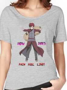 Gaara - How does Pain feel like t shirt, iphone case & more Women's Relaxed Fit T-Shirt
