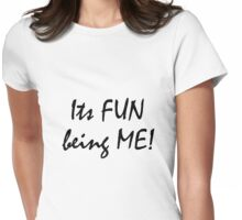 Its Fun being ME! Womens Fitted T-Shirt