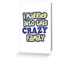 I married into this CRAZY FAMILY! Greeting Card