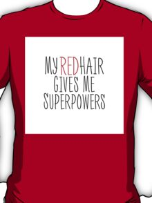 My Red Hair Gives Me Superpowers T-Shirt