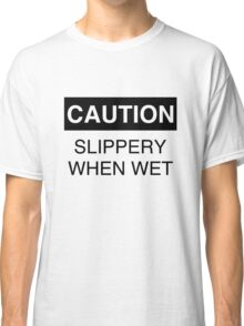 Caution: Slippery when wet Classic T-Shirt