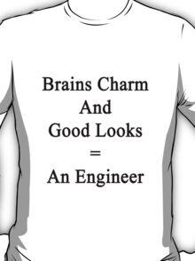 Brains Charm And Good Looks = An Engineer  T-Shirt