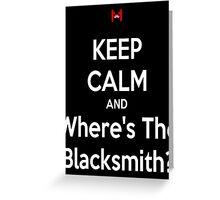 WHERE'S THE BLACKSMITH?! Greeting Card