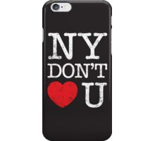 New York don't love you iPhone Case/Skin