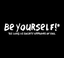 Be Yourself!* by OddworldArt