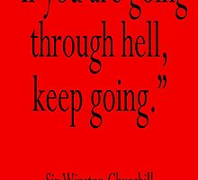 """Churchill, """"If you are going through hell, keep going."""" Sir Winston Churchill by TOM HILL - Designer"""