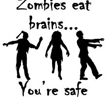Zombies Eat Brains You're Safe by GiftIdea