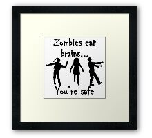 Zombies Eat Brains You're Safe Framed Print