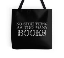 No Such Thing as Too Many Books Tote Bag