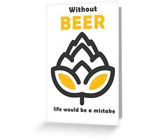 Life Without Beer Greeting Card