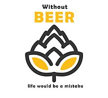 Life Without Beer Photographic Print