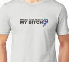 Making Tony Abbott my BITCH Unisex T-Shirt