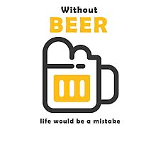 Without Beer life would be a mistake Photographic Print