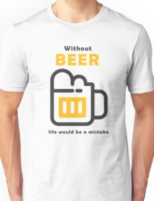 Without Beer life would be a mistake Unisex T-Shirt