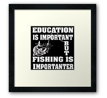 Education is important but fishing is importanter Framed Print