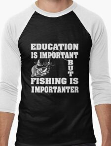 Education is important but fishing is importanter Men's Baseball ¾ T-Shirt