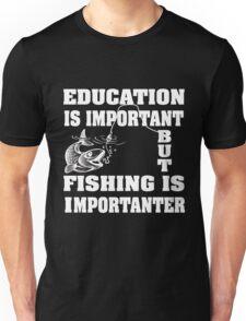 Education is important but fishing is importanter Unisex T-Shirt