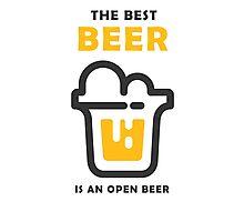 The best Beer is an open Beer Photographic Print