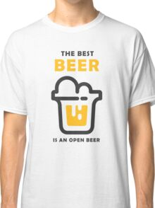 The best Beer is an open Beer Classic T-Shirt