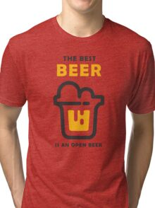 The best Beer is an open Beer Tri-blend T-Shirt