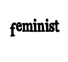 Feminist by barefootmelanie