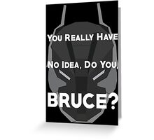 You Really Have No Idea, Do You Bruce - White Text Greeting Card