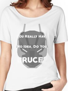 You Really Have No Idea, Do You Bruce - White Text Women's Relaxed Fit T-Shirt