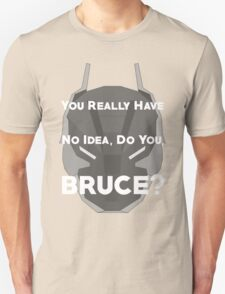 You Really Have No Idea, Do You Bruce - White Text T-Shirt